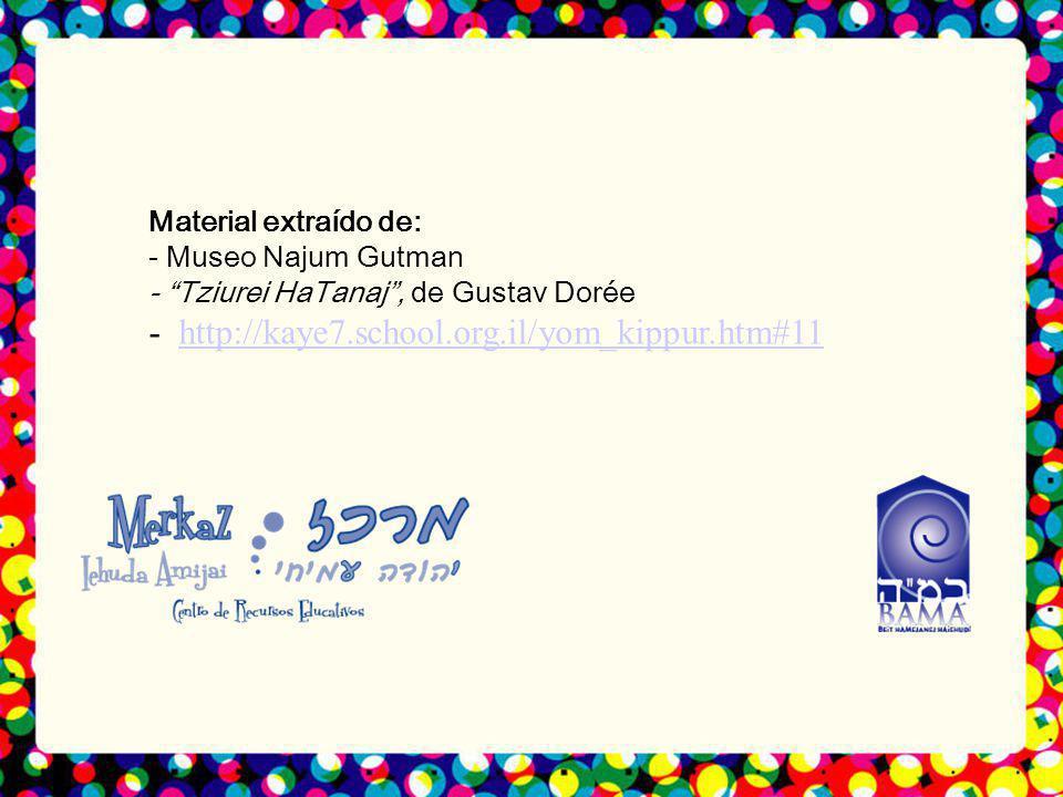 Material extraído de: - Museo Najum Gutman - Tziurei HaTanaj, de Gustav Dorée - http://kaye7.school.org.il/yom_kippur.htm#11http://kaye7.school.org.il/yom_kippur.htm#11