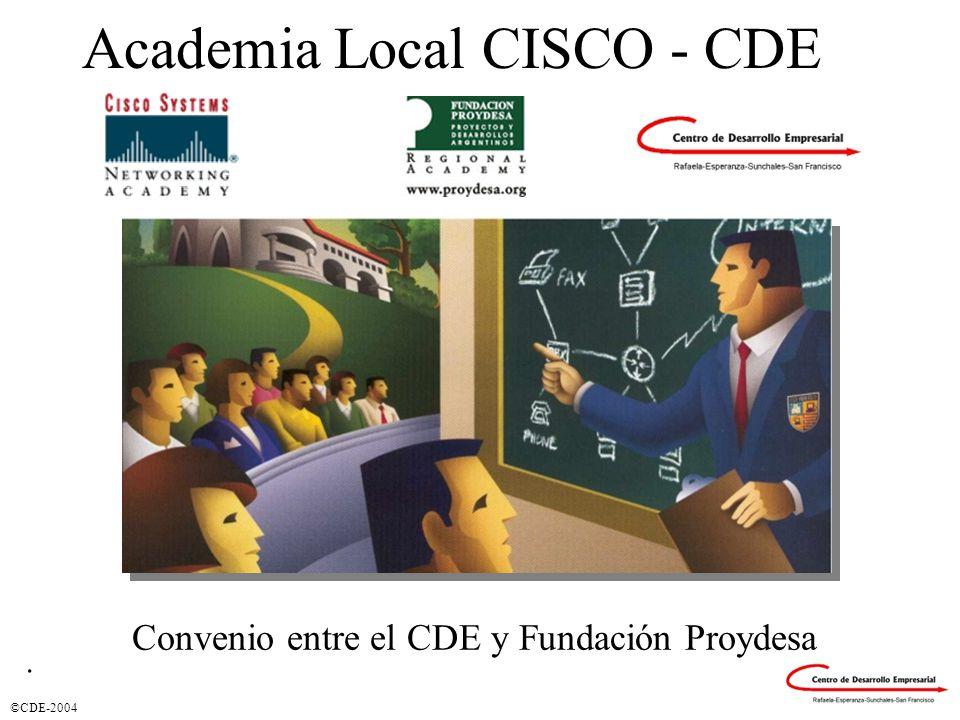 ©CDE-2004 Academia Local CISCO - CDE. Convenio entre el CDE y Fundación Proydesa