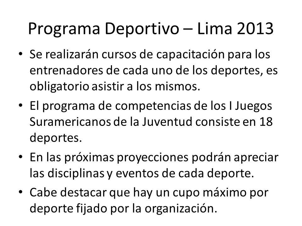Programa Deportivo – Lima 2013 Se realizarán cursos de capacitación para los entrenadores de cada uno de los deportes, es obligatorio asistir a los mismos.