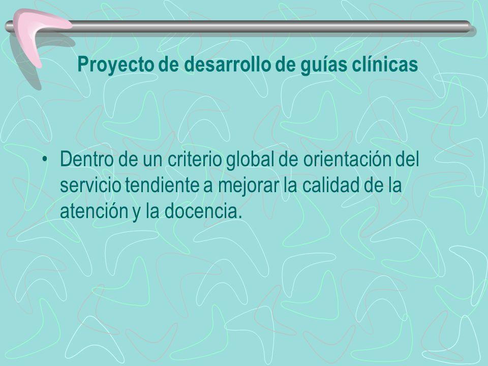 Proyecto de desarrollo de guías clínicas Dentro de un criterio global de orientación del servicio tendiente a mejorar la calidad de la atención y la d