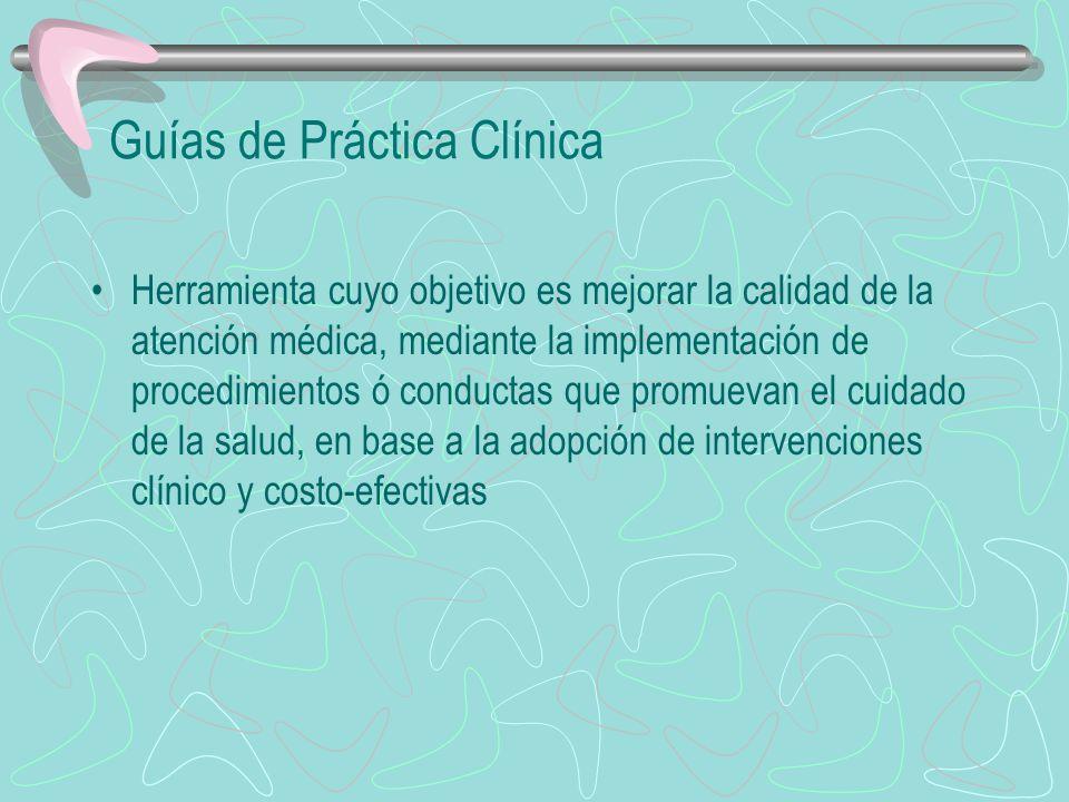 Guías de Práctica Clínica Herramienta cuyo objetivo es mejorar la calidad de la atención médica, mediante la implementación de procedimientos ó conduc