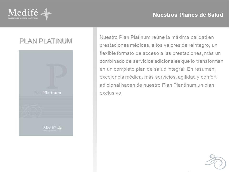 Plan Platinum Nuestro Plan Platinum reúne la máxima calidad en prestaciones médicas, altos valores de reintegro, un flexible formato de acceso a las p