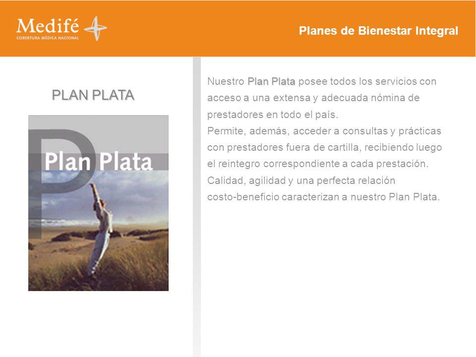 PLAN PLATA Plan Plata Nuestro Plan Plata posee todos los servicios con acceso a una extensa y adecuada nómina de prestadores en todo el país. Permite,