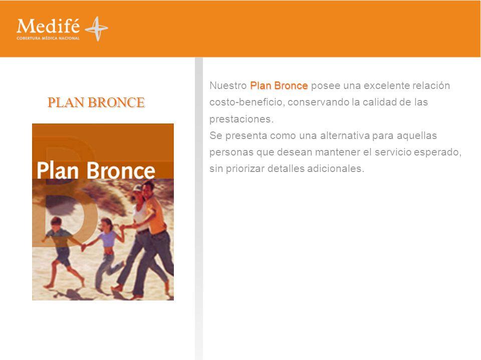 PLAN BRONCE Plan Bronce Nuestro Plan Bronce posee una excelente relación costo-beneficio, conservando la calidad de las prestaciones. Se presenta como