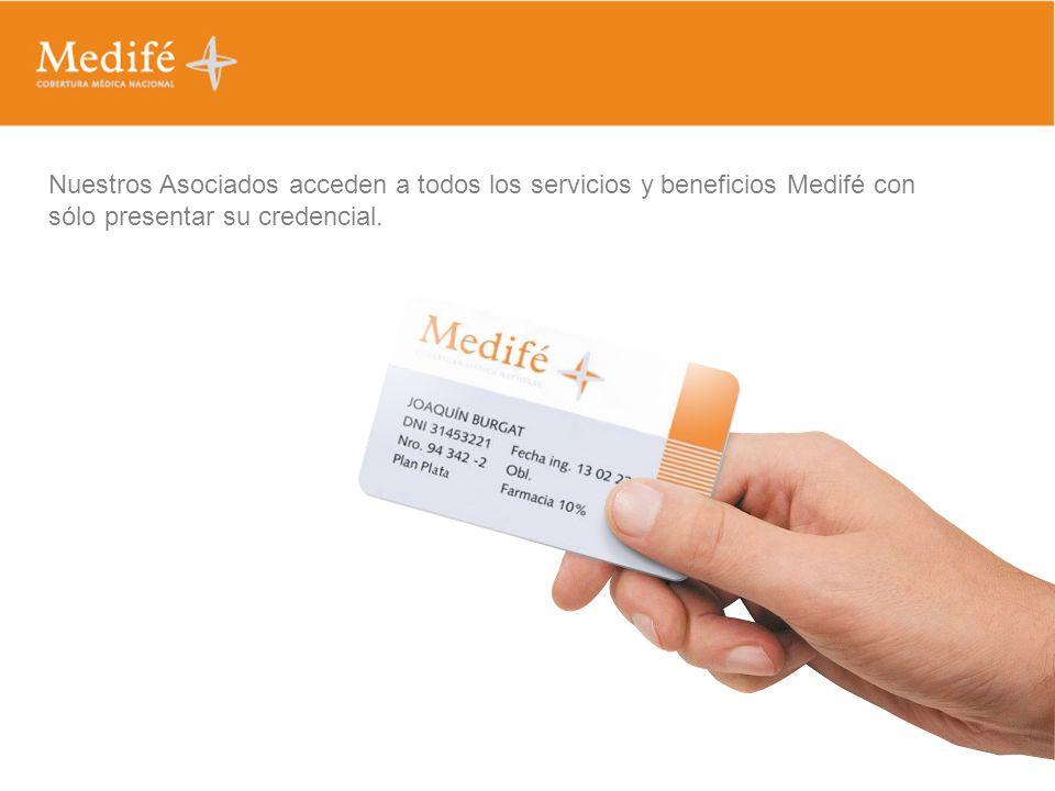 Nuestros Asociados acceden a todos los servicios y beneficios Medifé con sólo presentar su credencial.