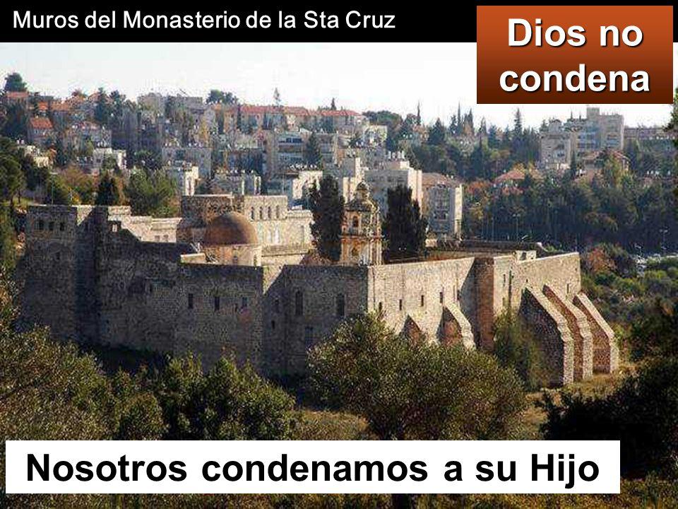 Nosotros condenamos a su Hijo Dios no condena Muros del Monasterio de la Sta Cruz