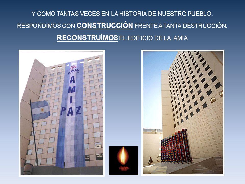 Y COMO TANTAS VECES EN LA HISTORIA DE NUESTRO PUEBLO, RESPONDIMOS CON CONSTRUCCIÓN FRENTE A TANTA DESTRUCCIÓN: RECONSTRUÍMOS EL EDIFICIO DE LA AMIA