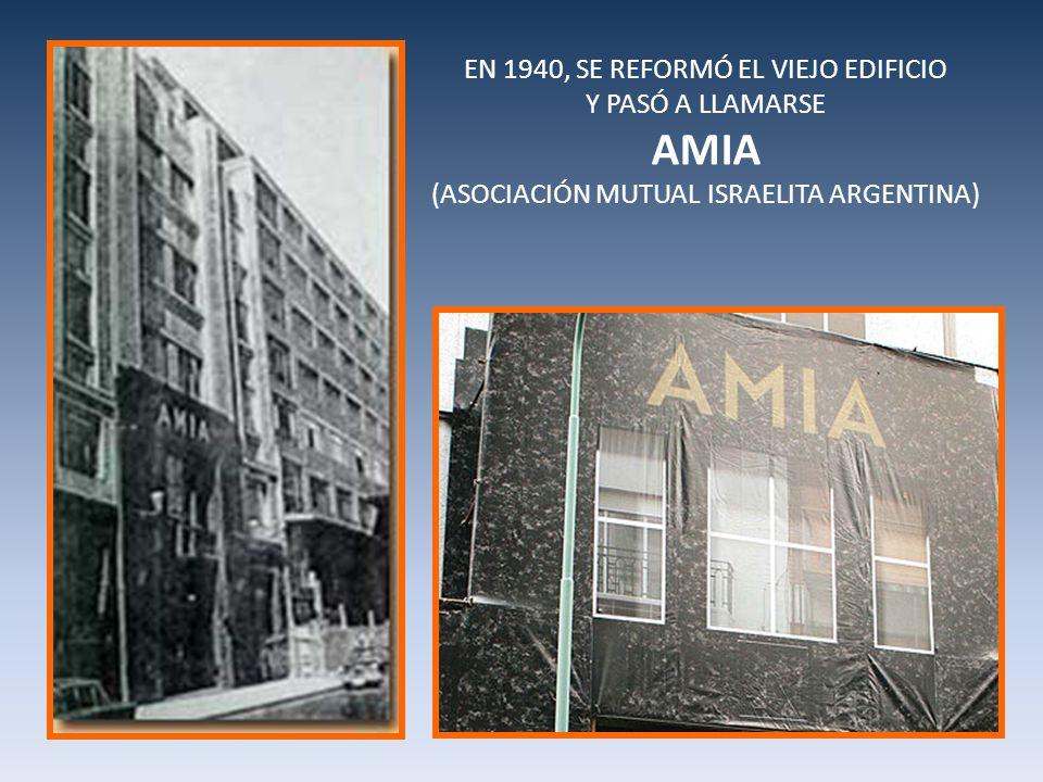 EN 1940, SE REFORMÓ EL VIEJO EDIFICIO Y PASÓ A LLAMARSE AMIA (ASOCIACIÓN MUTUAL ISRAELITA ARGENTINA)