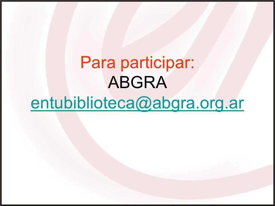 Para participar: ABGRA entubiblioteca@abgra.org.ar entubiblioteca@abgra.org.ar