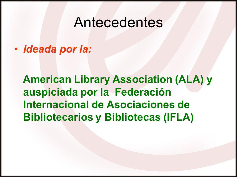 Antecedentes Ideada por la: American Library Association (ALA) y auspiciada por la Federación Internacional de Asociaciones de Bibliotecarios y Bibliotecas (IFLA)