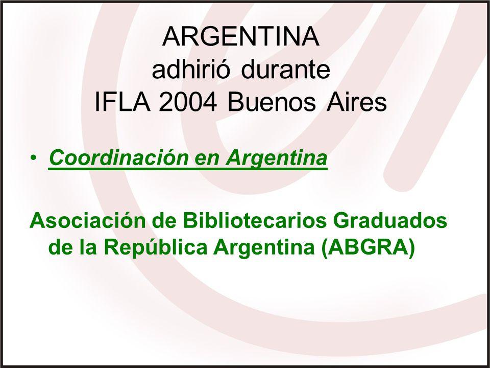 ARGENTINA adhirió durante IFLA 2004 Buenos Aires Coordinación en Argentina Asociación de Bibliotecarios Graduados de la República Argentina (ABGRA)