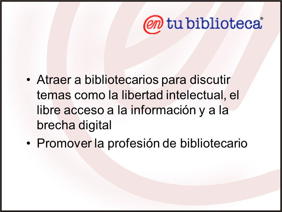 Atraer a bibliotecarios para discutir temas como la libertad intelectual, el libre acceso a la información y a la brecha digital Promover la profesión de bibliotecario