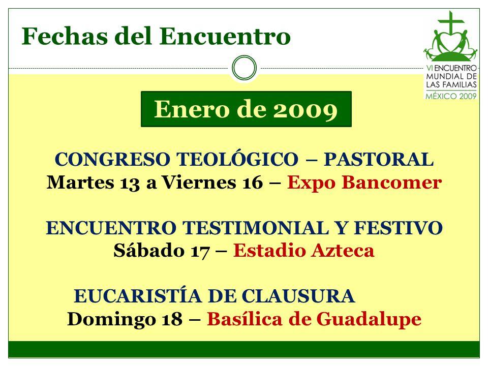 Fechas del Encuentro CONGRESO TEOLÓGICO – PASTORAL Martes 13 a Viernes 16 – Expo Bancomer ENCUENTRO TESTIMONIAL Y FESTIVO Sábado 17 – Estadio Azteca E