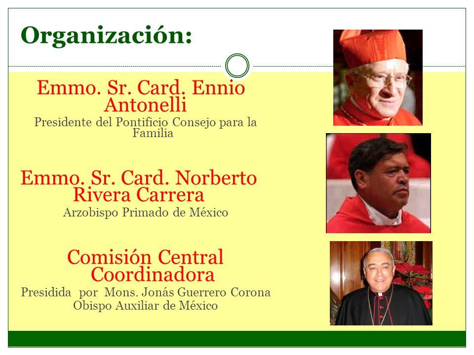 Organización: Emmo. Sr. Card. Ennio Antonelli Presidente del Pontificio Consejo para la Familia Emmo. Sr. Card. Norberto Rivera Carrera Arzobispo Prim