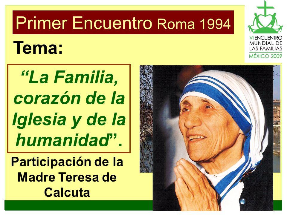 Participación de la Madre Teresa de Calcuta Primer Encuentro Roma 1994 La Familia, corazón de la Iglesia y de la humanidad. Tema: Roma, 1994