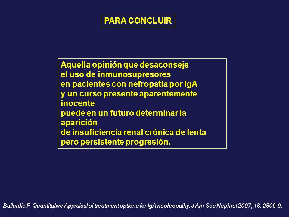 Aquella opinión que desaconseje el uso de inmunosupresores en pacientes con nefropatía por IgA y un curso presente aparentemente inocente puede en un