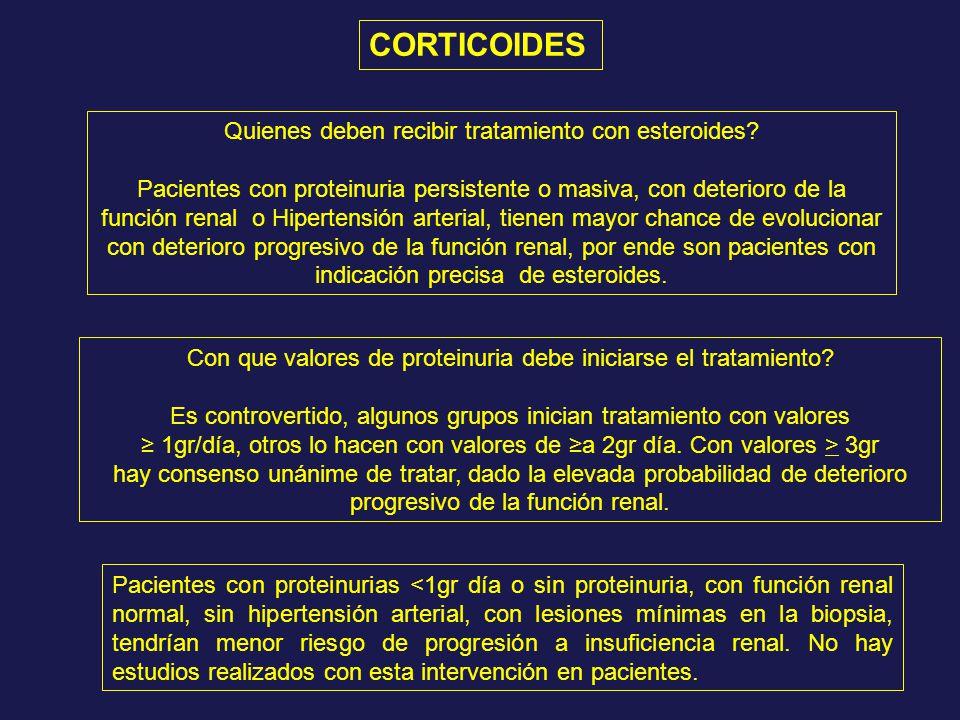 Quienes deben recibir tratamiento con esteroides? Pacientes con proteinuria persistente o masiva, con deterioro de la función renal o Hipertensión art