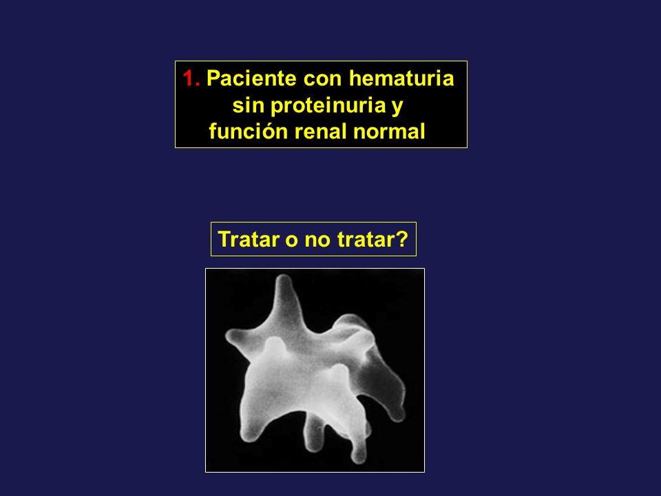 1. Paciente con hematuria sin proteinuria y función renal normal Tratar o no tratar?
