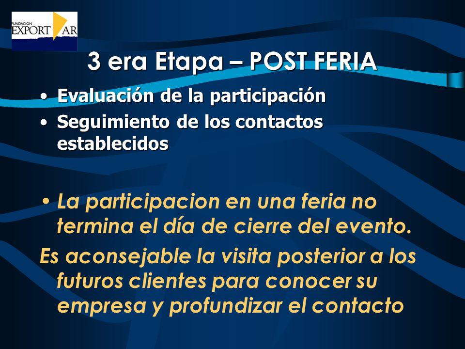 3 era Etapa – POST FERIA Evaluación de la participaciónEvaluación de la participación Seguimiento de los contactos establecidosSeguimiento de los contactos establecidos La participacion en una feria no termina el día de cierre del evento.