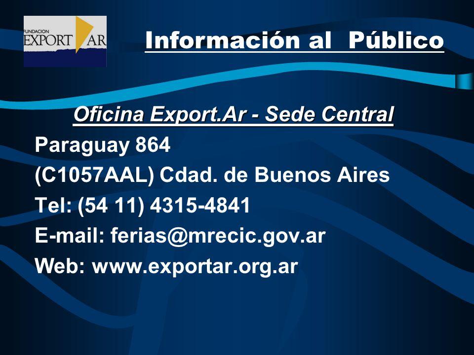Oficina Export.Ar - Sede Central Paraguay 864 (C1057AAL) Cdad. de Buenos Aires Tel: (54 11) 4315-4841 E-mail: ferias@mrecic.gov.ar Web: www.exportar.o