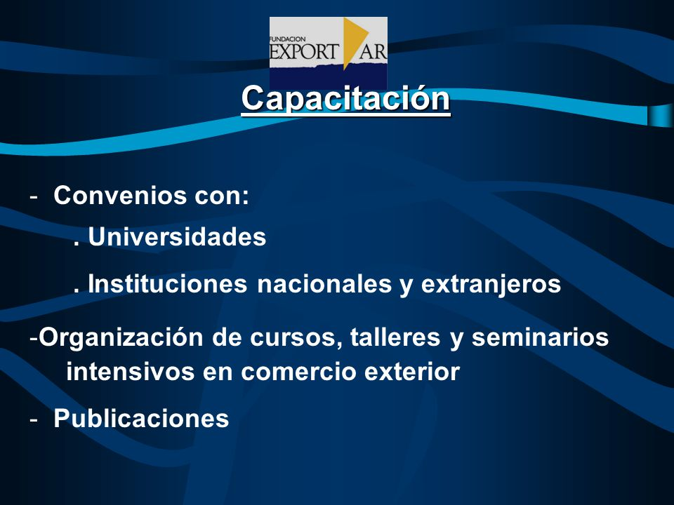 Capacitación - Convenios con:. Universidades. Instituciones nacionales y extranjeros -Organización de cursos, talleres y seminarios intensivos en come