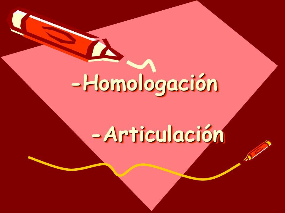 -Homologación -Articulación -Homologación -Articulación