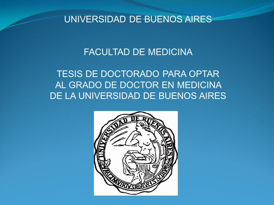 UNIVERSIDAD DE BUENOS AIRES FACULTAD DE MEDICINA TESIS DE DOCTORADO PARA OPTAR AL GRADO DE DOCTOR EN MEDICINA DE LA UNIVERSIDAD DE BUENOS AIRES