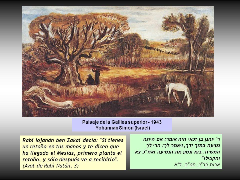 Paisaje de la Galilea superior - 1943 Yohannan Simón (Israel) Rabi Iojanán ben Zakai decía: