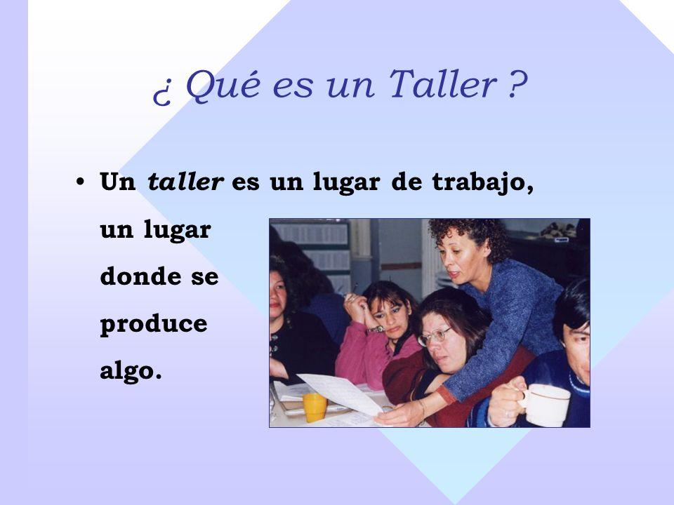 ¿ Qué es un Taller Un taller es un lugar de trabajo, un lugar donde se produce algo.