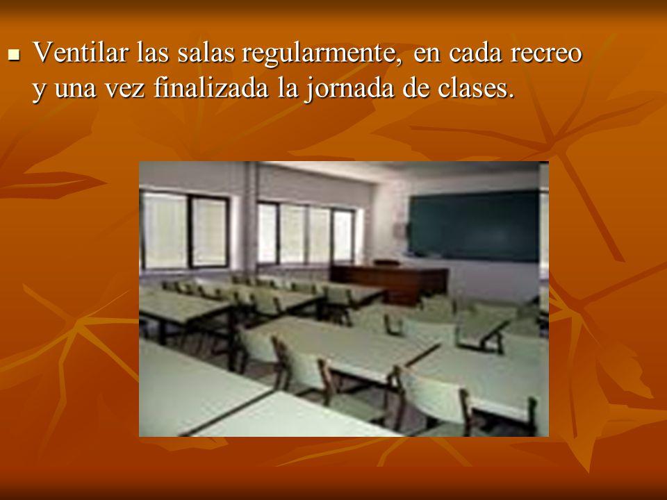 Ventilar las salas regularmente, en cada recreo y una vez finalizada la jornada de clases.