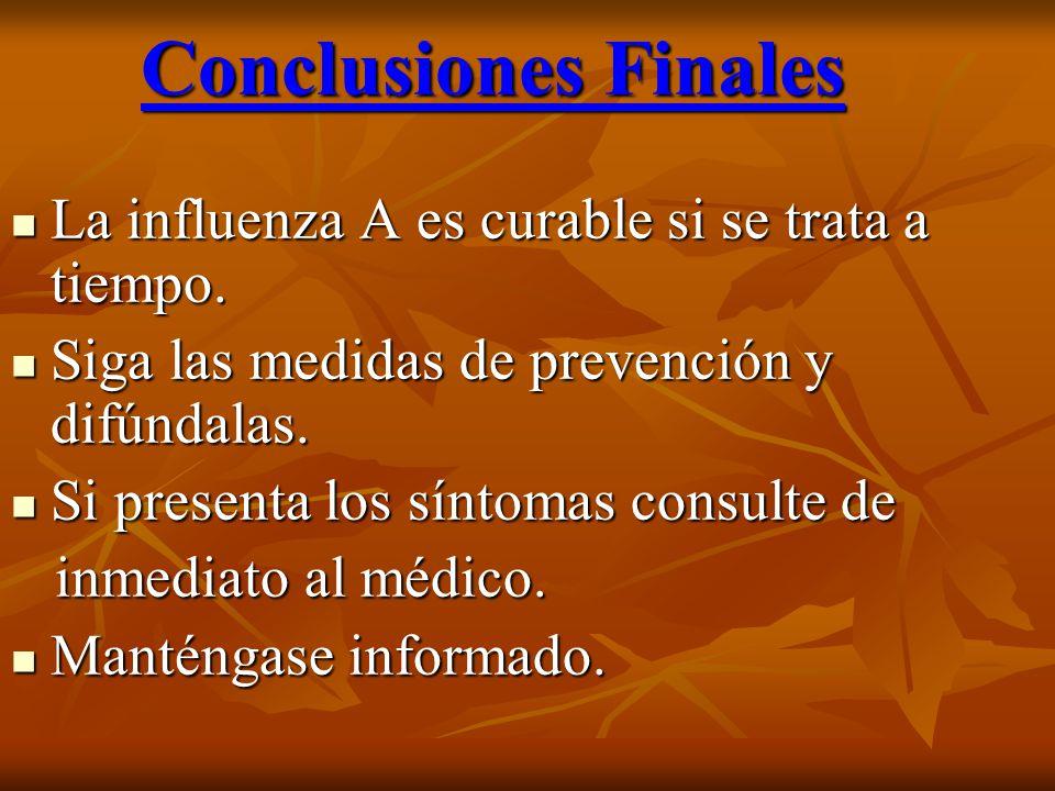 Conclusiones Finales Conclusiones Finales La influenza A es curable si se trata a tiempo.