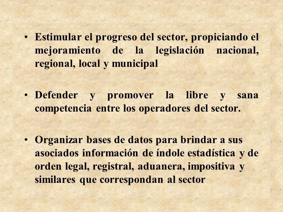 Estimular el progreso del sector, propiciando el mejoramiento de la legislación nacional, regional, local y municipal Defender y promover la libre y sana competencia entre los operadores del sector.