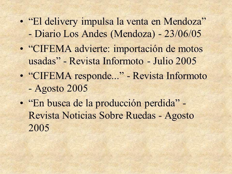 El delivery impulsa la venta en Mendoza - Diario Los Andes (Mendoza) - 23/06/05 CIFEMA advierte: importación de motos usadas - Revista Informoto - Julio 2005 CIFEMA responde...
