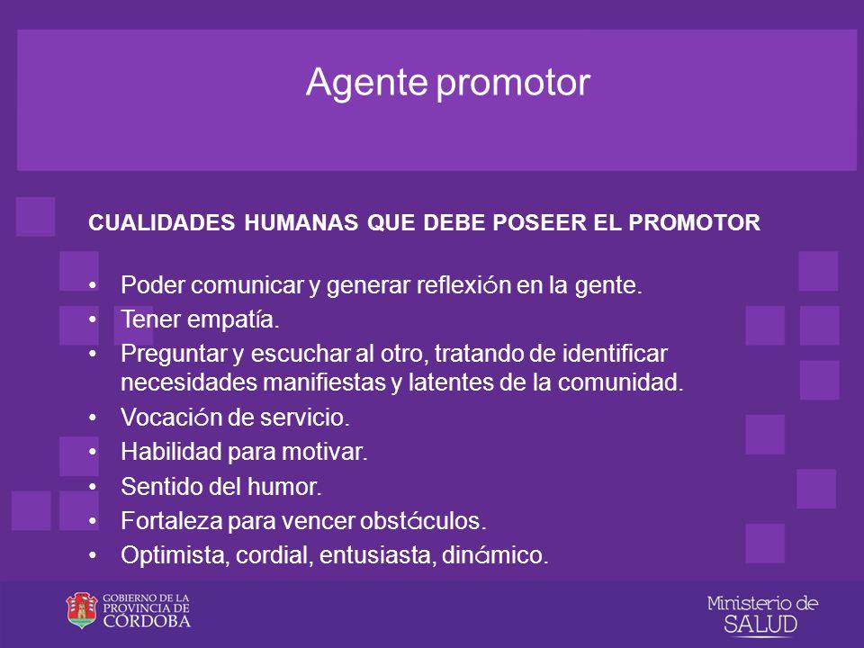 Agente promotor FUNCIONES DEL PROMOTOR Organizar y desarrollar tareas de promoci ó n que se ajusten a las caracter í sticas de su comunidad.