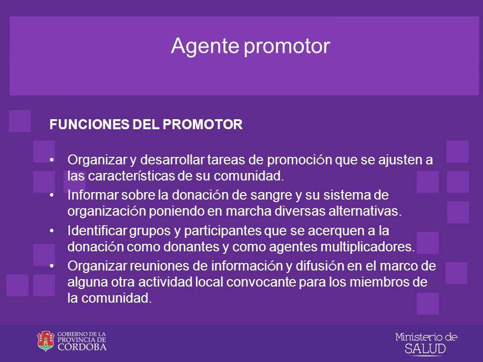 Agente promotor FUNCIONES DEL PROMOTOR Crear espacios de comunicaci ó n y atender la demanda originada por la propia campana.