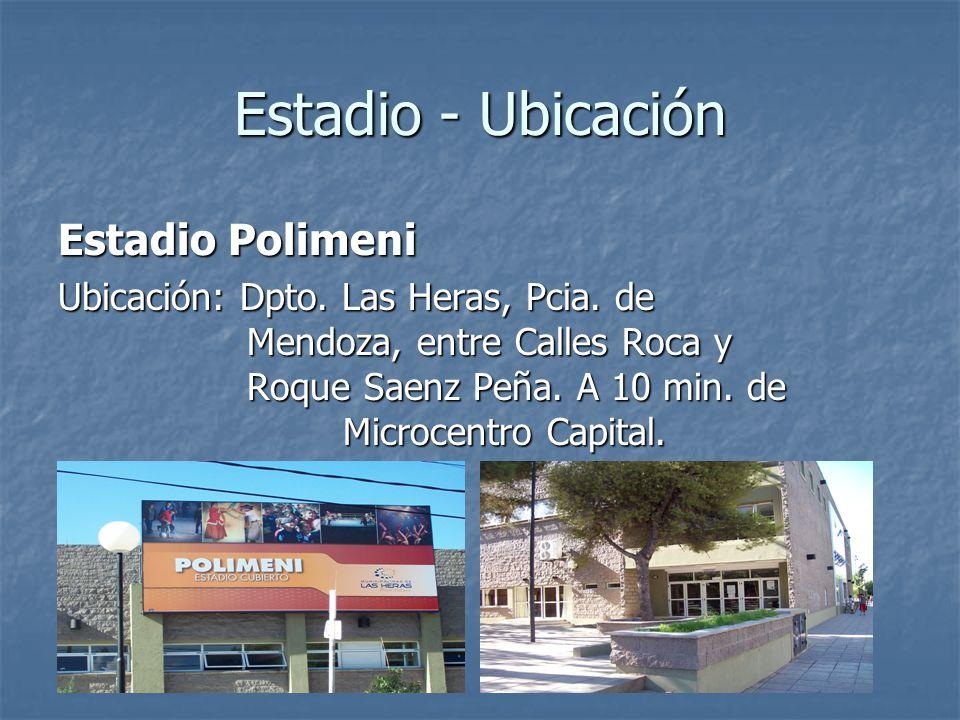 Estadio - Ubicación Estadio Polimeni Ubicación: Dpto. Las Heras, Pcia. de Mendoza, entre Calles Roca y Roque Saenz Peña. A 10 min. de Microcentro Capi
