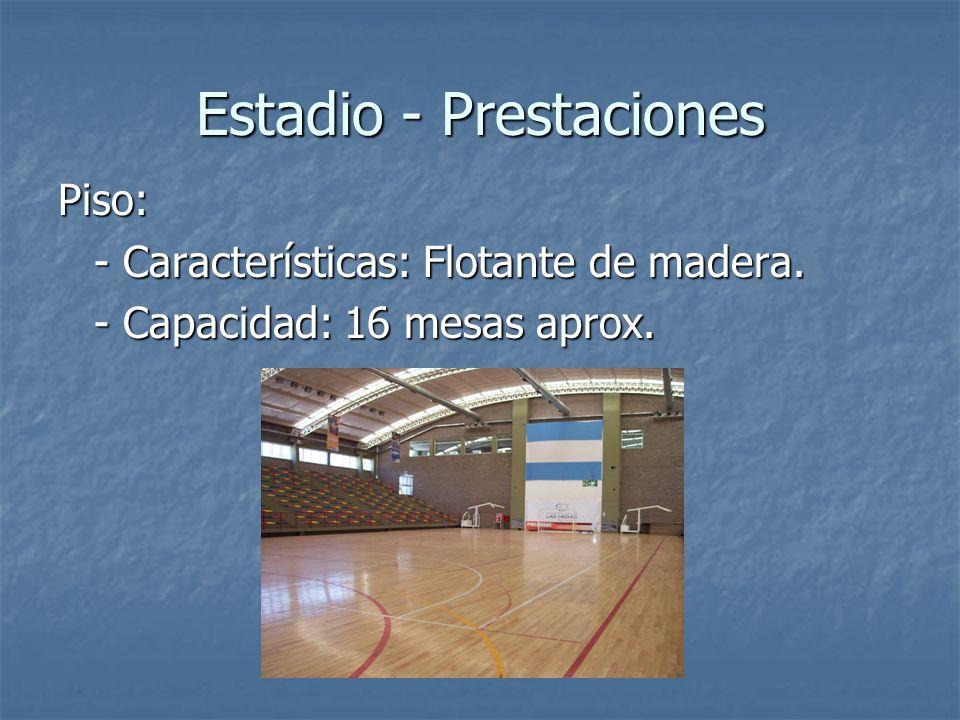 Estadio - Prestaciones Piso: - Características: Flotante de madera. - Capacidad: 16 mesas aprox.