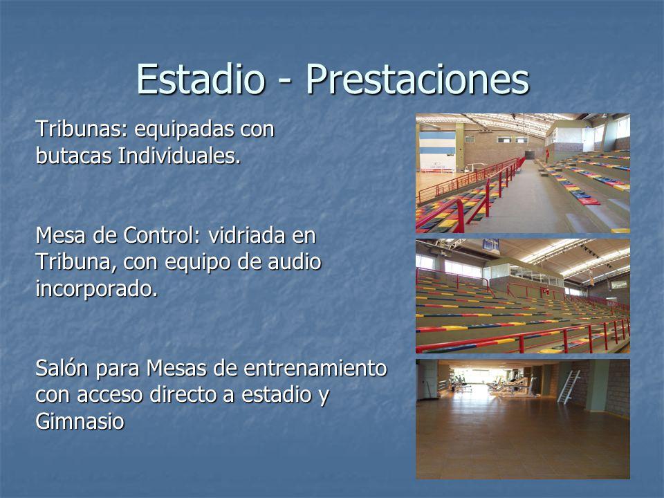 Estadio - Prestaciones Tribunas: equipadas con butacas Individuales. Mesa de Control: vidriada en Tribuna, con equipo de audio incorporado. Salón para