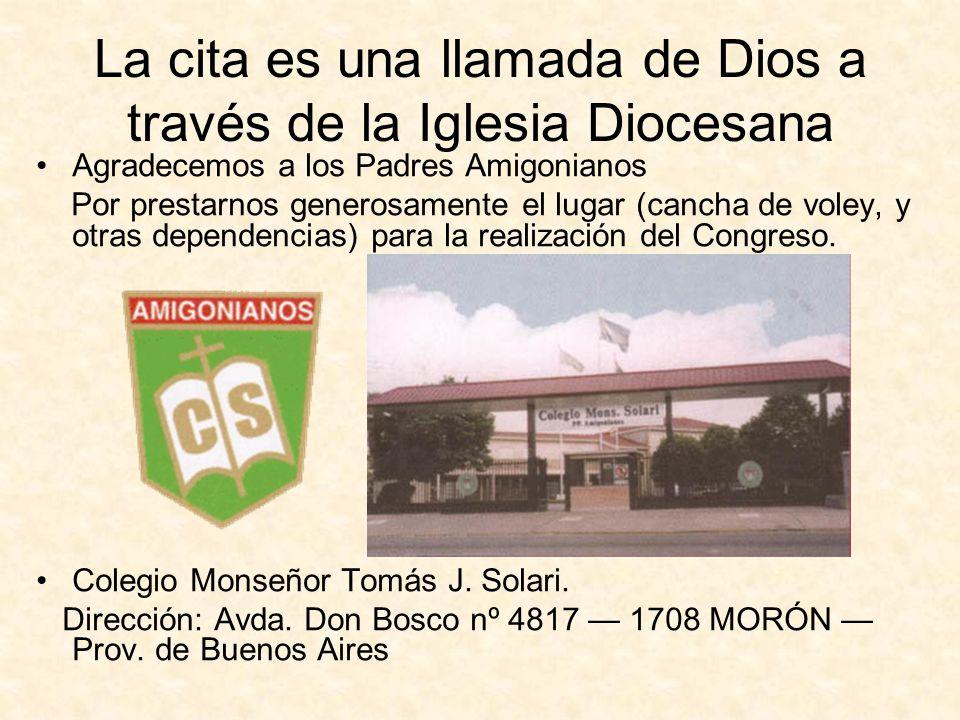 La cita es una llamada de Dios a través de la Iglesia Diocesana Agradecemos a los Padres Amigonianos Por prestarnos generosamente el lugar (cancha de voley, y otras dependencias) para la realización del Congreso.