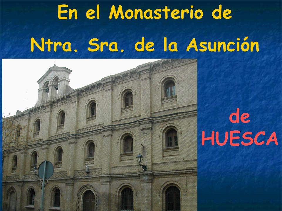 En el Monasterio de Ntra. Sra. de la Asunción de HUESCA