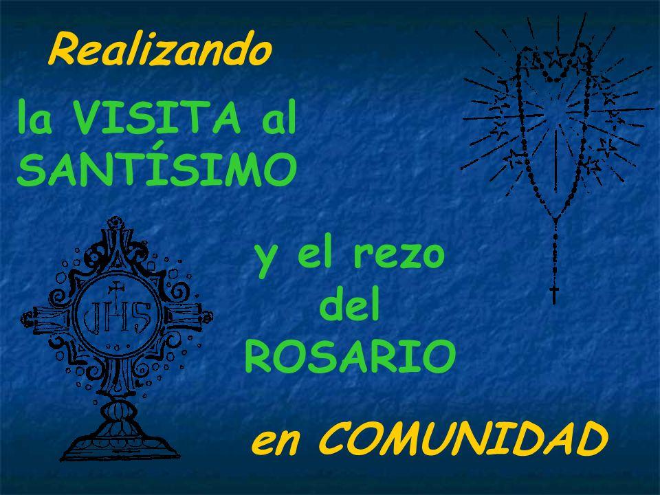 y el rezo del ROSARIO Realizando la VISITA al SANTÍSIMO en COMUNIDAD