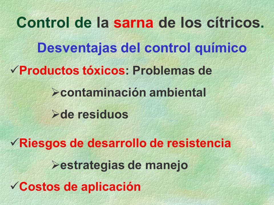 Control de la sarna de los cítricos. Desventajas del control químico Productos tóxicos: Problemas de contaminación ambiental de residuos Riesgos de de