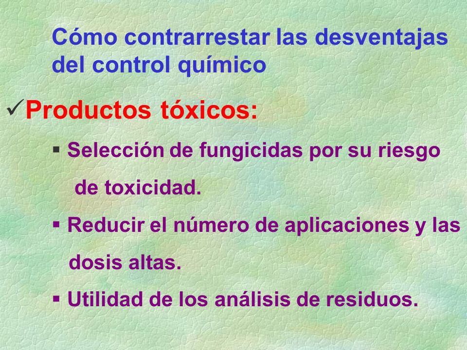 Cómo contrarrestar las desventajas del control químico Productos tóxicos: Selección de fungicidas por su riesgo de toxicidad. Reducir el número de apl
