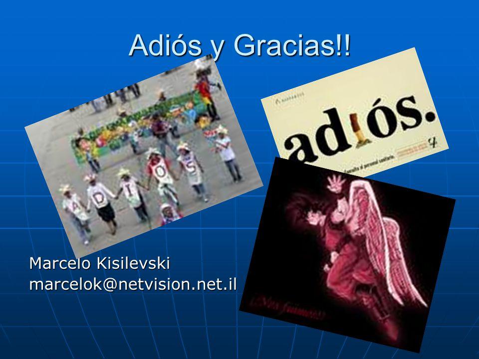Adiós y Gracias!! Marcelo Kisilevski marcelok@netvision.net.il