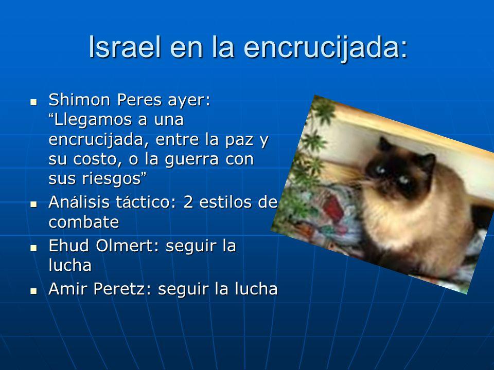 Israel en la encrucijada: Shimon Peres ayer: Llegamos a una encrucijada, entre la paz y su costo, o la guerra con sus riesgos Shimon Peres ayer: Llega