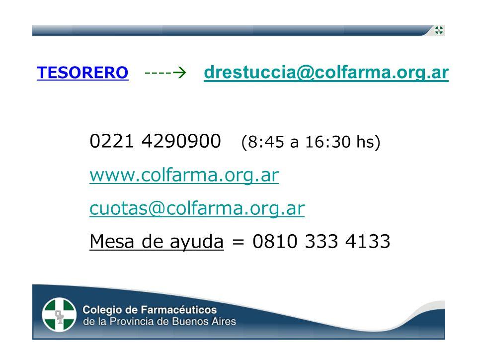 TESORERO ---- drestuccia@colfarma.org.ar 0221 4290900 (8:45 a 16:30 hs) www.colfarma.org.ar cuotas@colfarma.org.ar Mesa de ayuda = 0810 333 4133