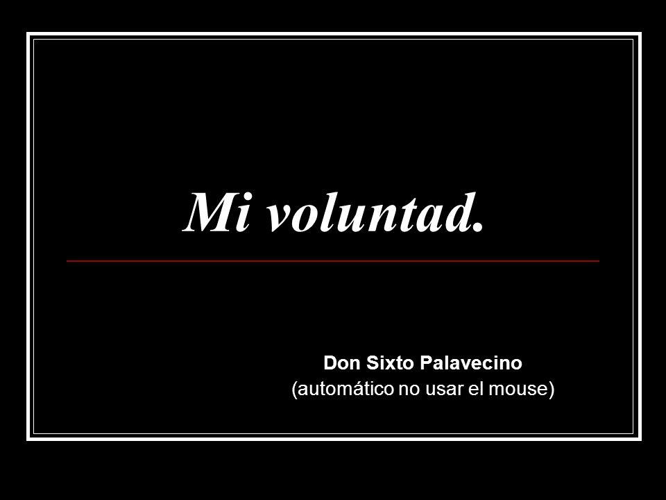 Mi voluntad. Don Sixto Palavecino (automático no usar el mouse)