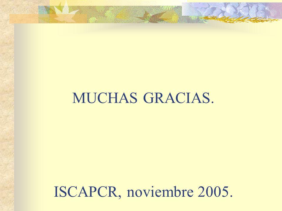 MUCHAS GRACIAS. ISCAPCR, noviembre 2005.