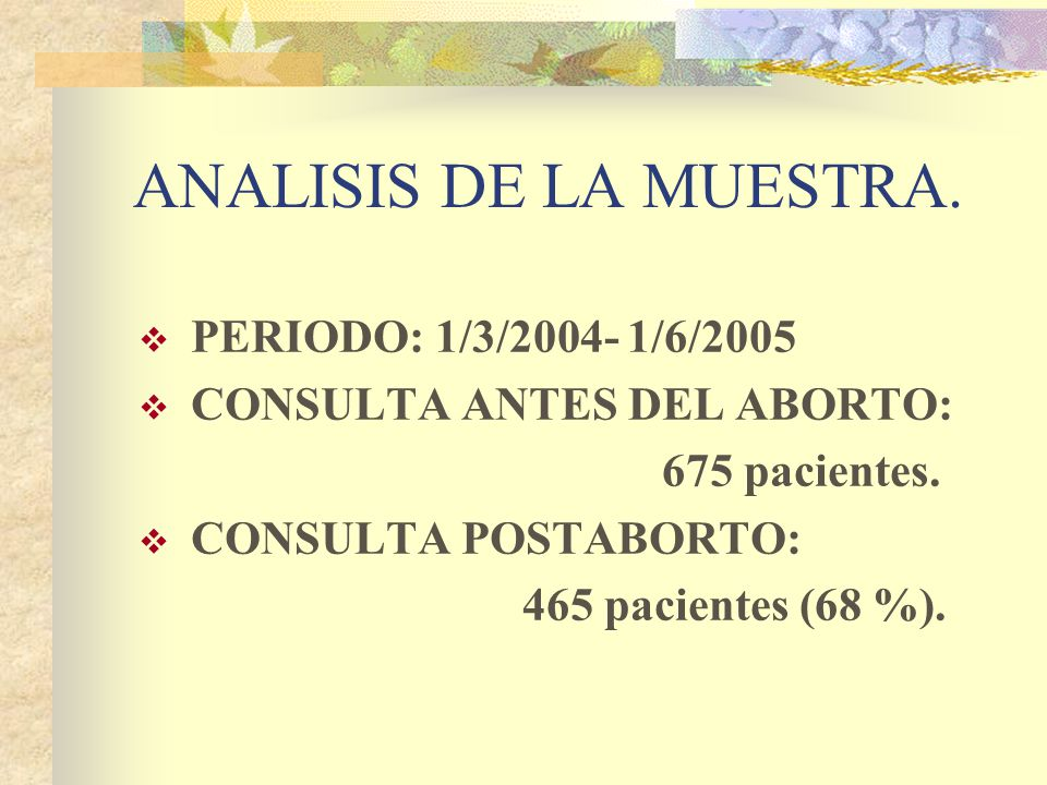 ANALISIS DE LA MUESTRA. PERIODO: 1/3/2004- 1/6/2005 CONSULTA ANTES DEL ABORTO: 675 pacientes.