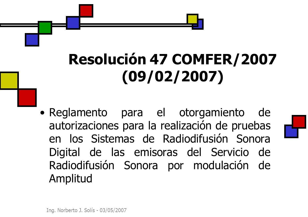 Ing. Norberto J. Solís - 03/05/2007 Resolución 47 COMFER/2007 (09/02/2007) Reglamento para el otorgamiento de autorizaciones para la realización de pr